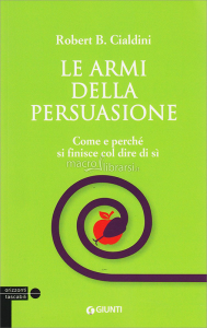 Le Armi della Persuasione di Robert Cialdini