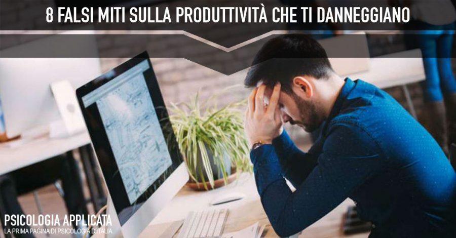 8 Falsi Miti Sulla Produttività Che Ti Danneggiano