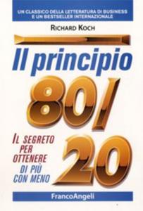 Il principio 80-20 Il segreto per ottenere di più con meno