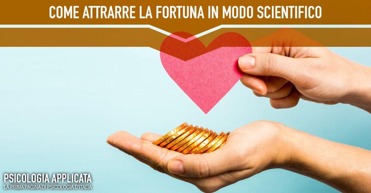 Come attrarre la fortuna in modo scientifico
