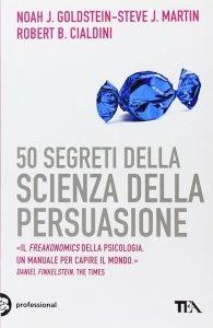 50 segreti della scienza della persuasione di Noah Goldstein, Steve Martin e Robert Cialdini