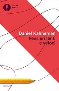 Pensieri lenti e veloci di Daniel Kahneman