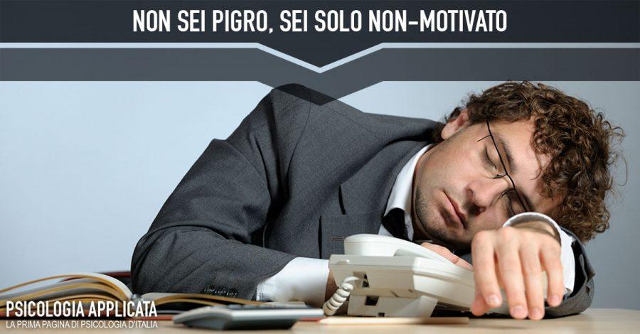 Non sei pigro, sei solo non motivato